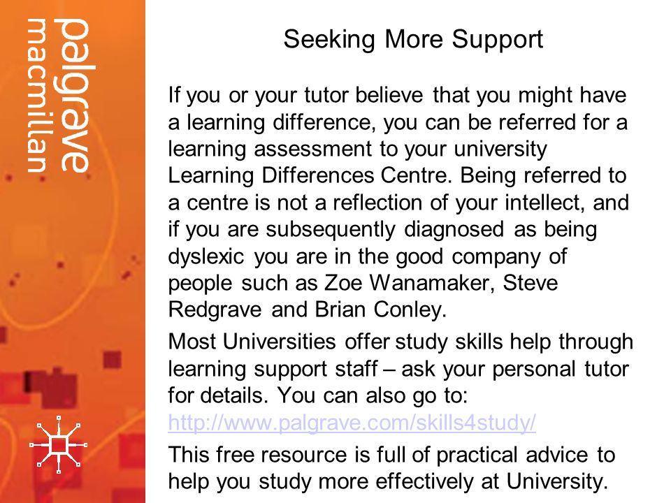 Seeking More Support If you or your tutor believe that you might have a learning difference, you can be referred for a learning assessment to your university Learning Differences Centre.