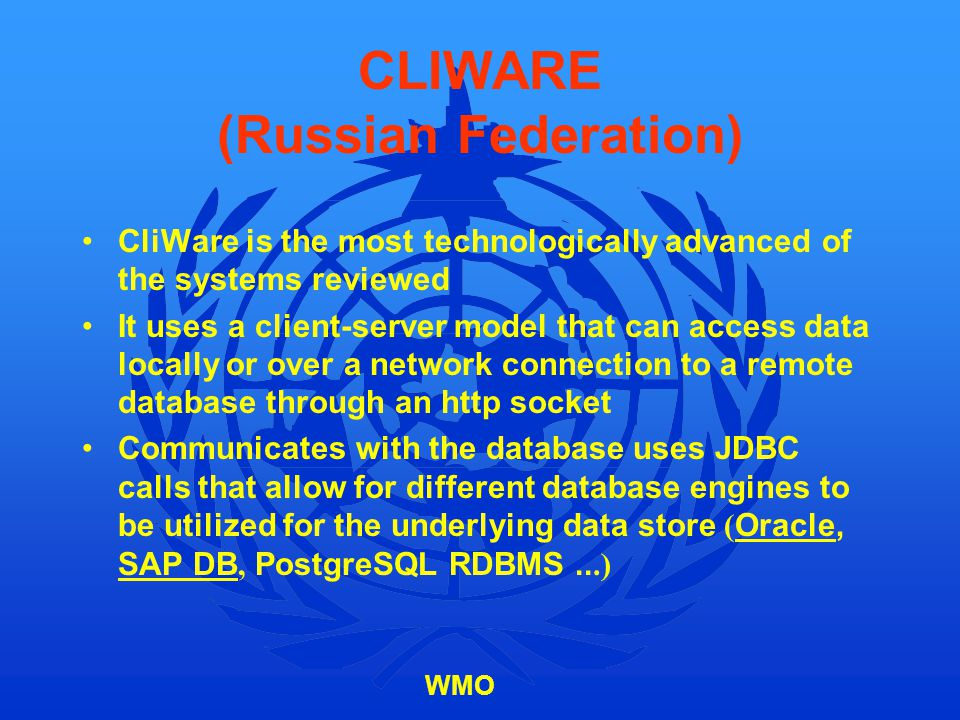 WMO CLIWARE (Russian Federation) CliWare is the most technologically advanced of the systems reviewed It uses a client-server model that can access da