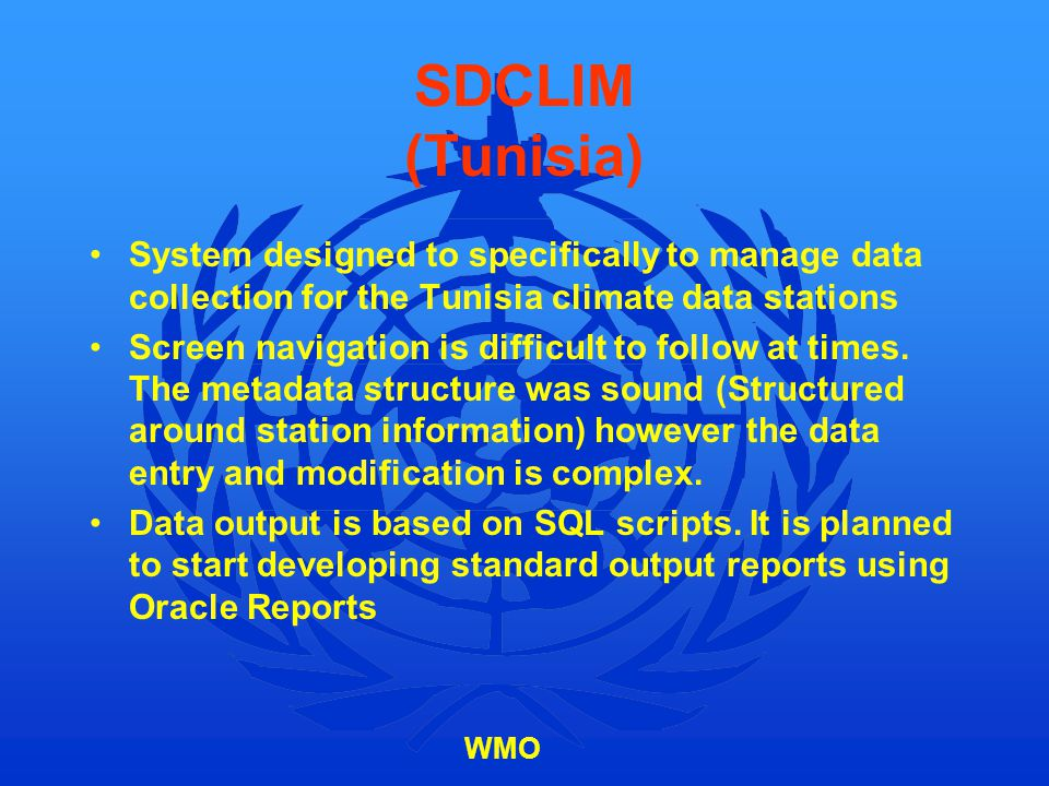 WMO SDCLIM (Tunisia) System designed to specifically to manage data collection for the Tunisia climate data stations Screen navigation is difficult to
