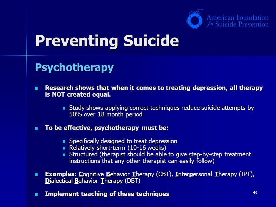 40 Preventing Suicide Psychotherapy Research shows that when it comes to treating depression, all therapy is NOT created equal. Research shows that wh