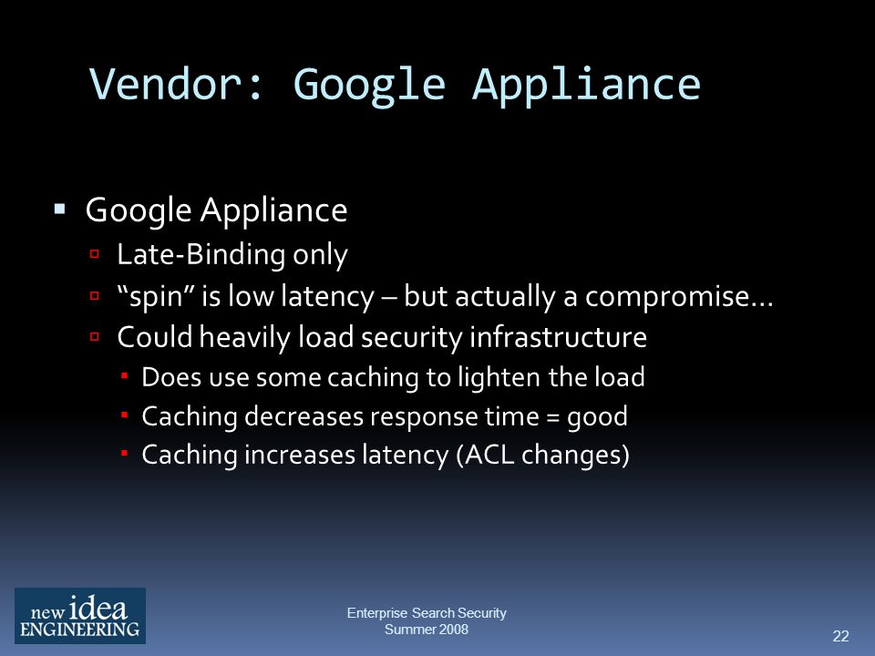 22 Vendor: Google Appliance Google Appliance Late-Binding only spin is low latency – but actually a compromise...