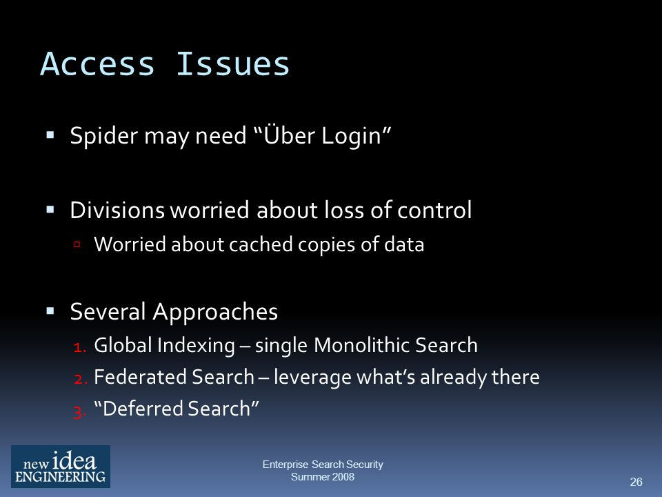 Access Issues Spider may need Über Login Divisions worried about loss of control Worried about cached copies of data Several Approaches 1.
