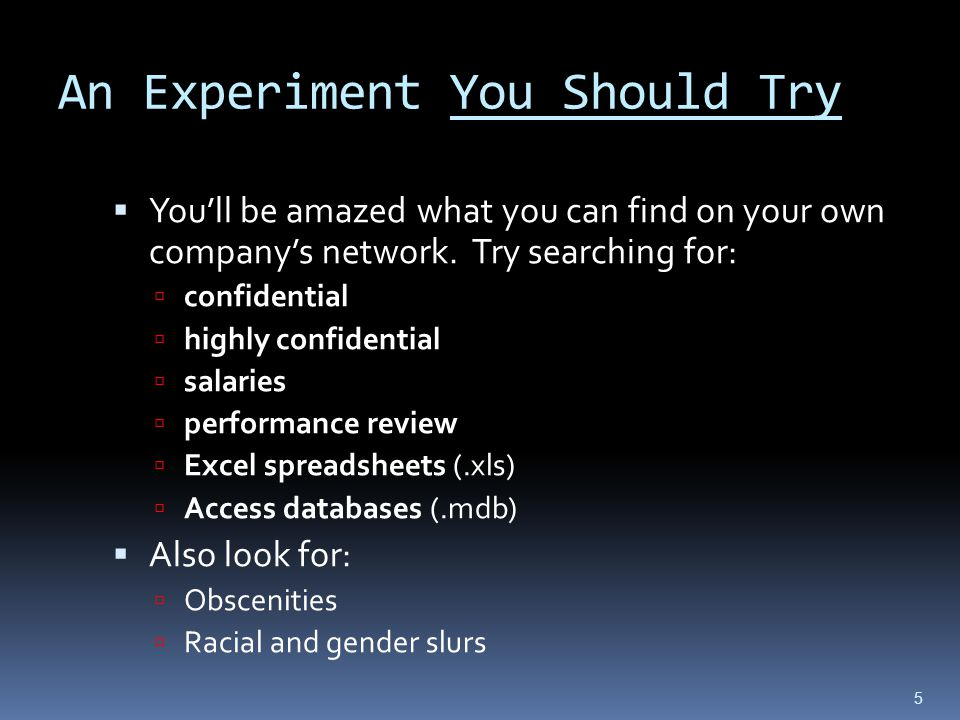 An Experiment You Should Try Youll be amazed what you can find on your own companys network.