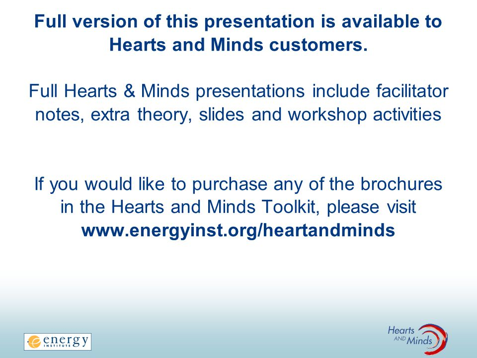 Full version of this presentation is available to Hearts and Minds customers. Full Hearts & Minds presentations include facilitator notes, extra theor