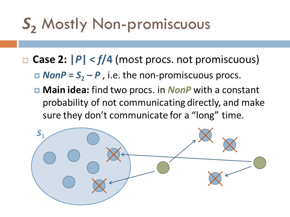 Case 2: |P| < f/4 (most procs. not promiscuous) NonP = S 2 – P, i.e.