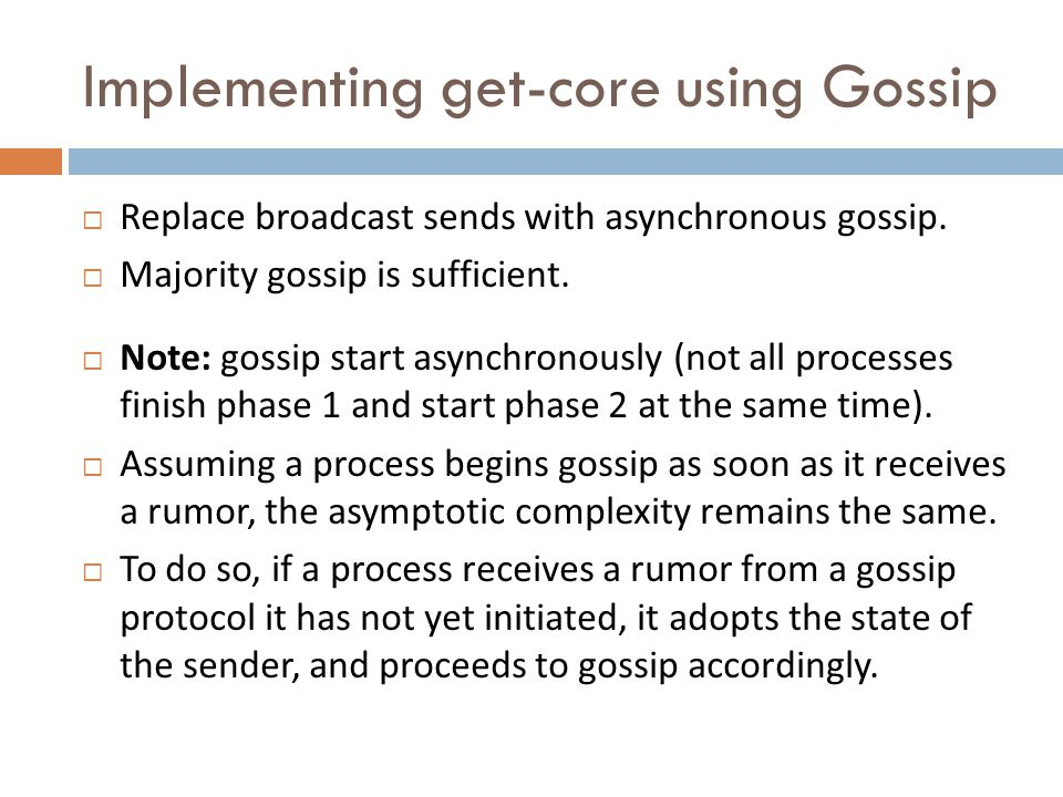 Implementing get-core using Gossip Replace broadcast sends with asynchronous gossip.