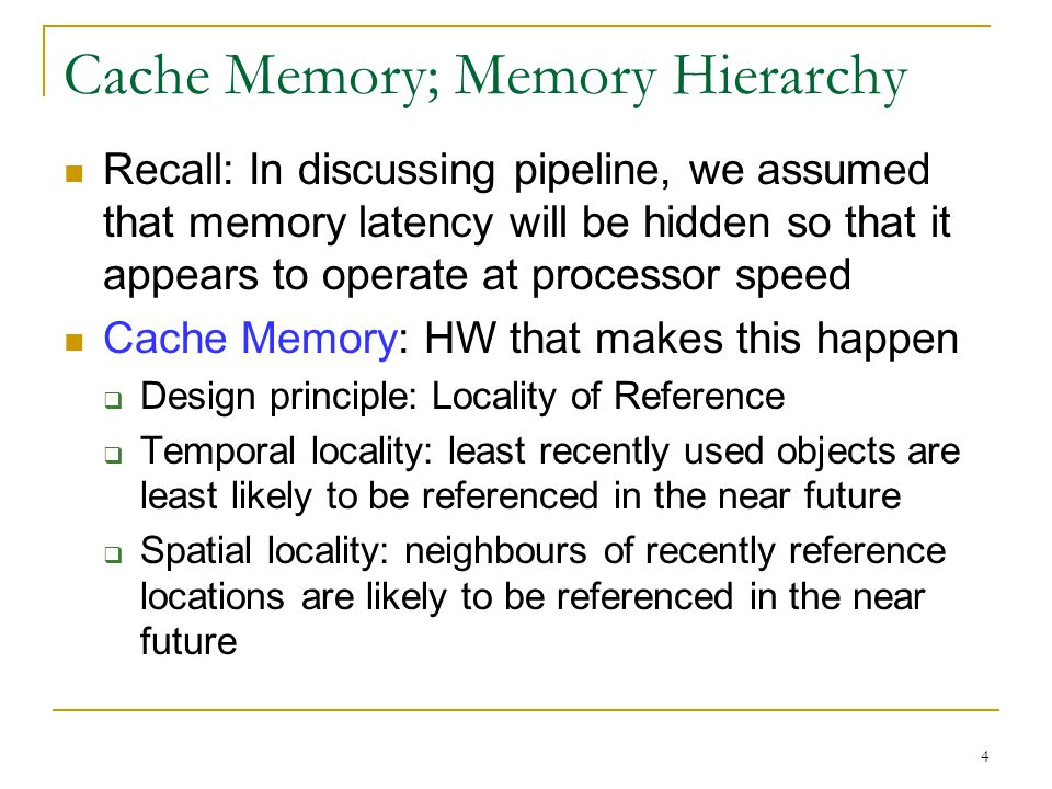 4 Cache Memory; Memory Hierarchy Recall: In discussing pipeline, we assumed that memory latency will be hidden so that it appears to operate at proces
