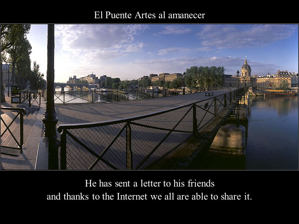 El Puente Artes al amanecer He has sent a letter to his friends and thanks to the Internet we all are able to share it.