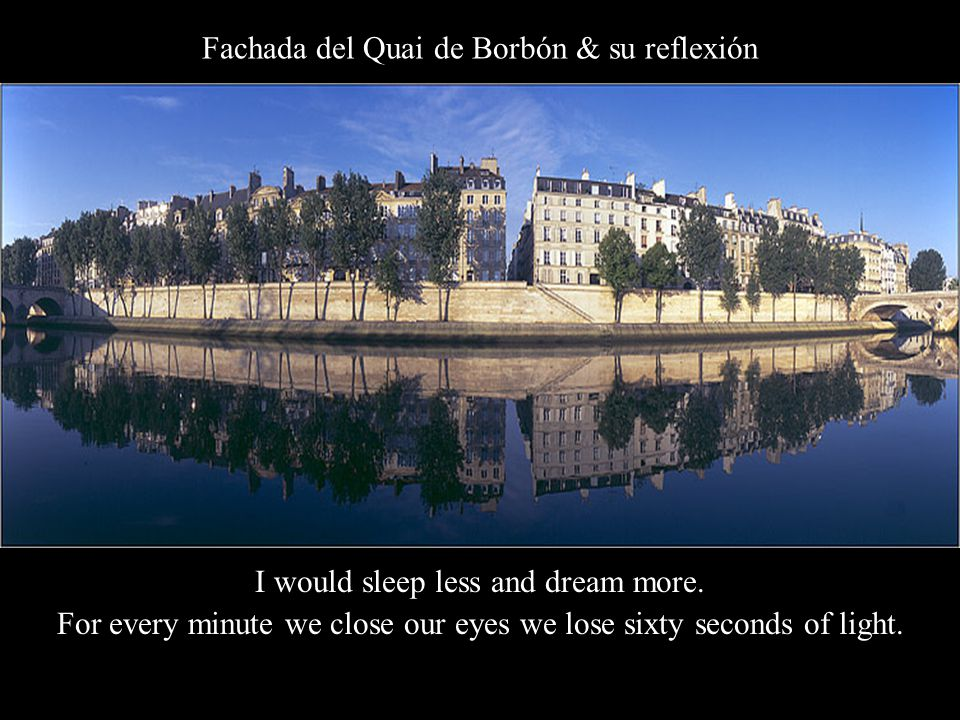 Fachada del Quai de Borbón & su reflexión I would sleep less and dream more.