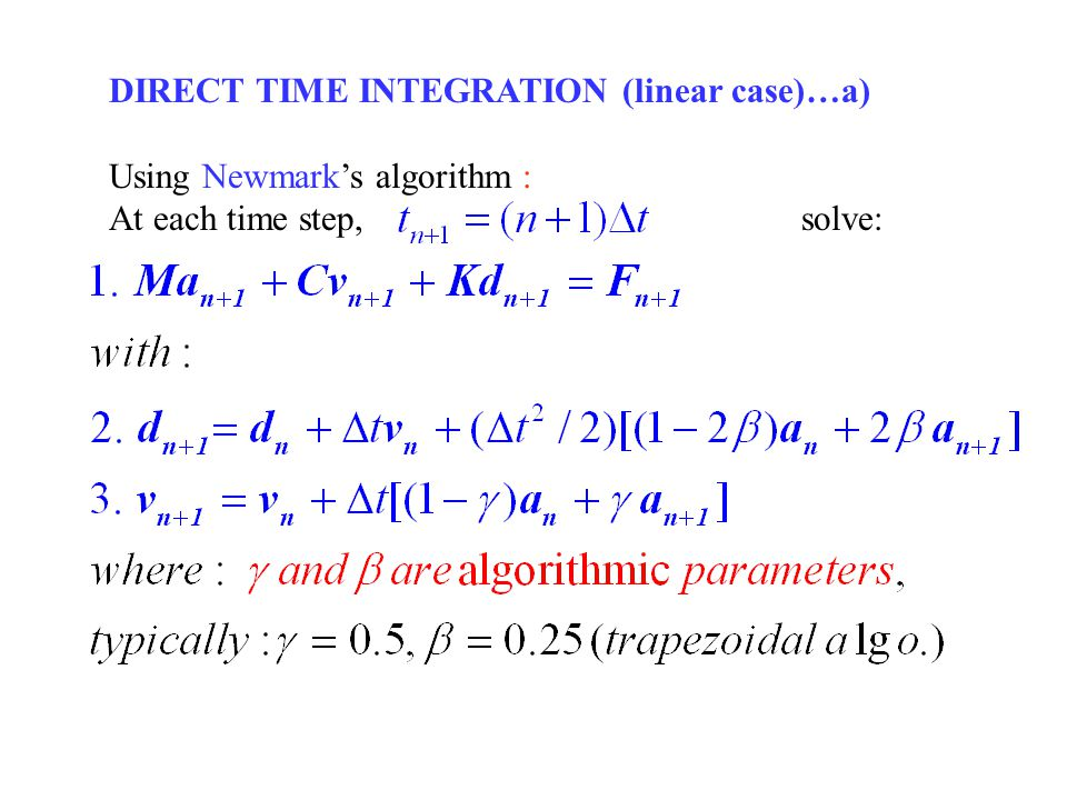 DIRECT TIME INTEGRATION (linear case)…a) Using Newmarks algorithm : At each time step, solve: