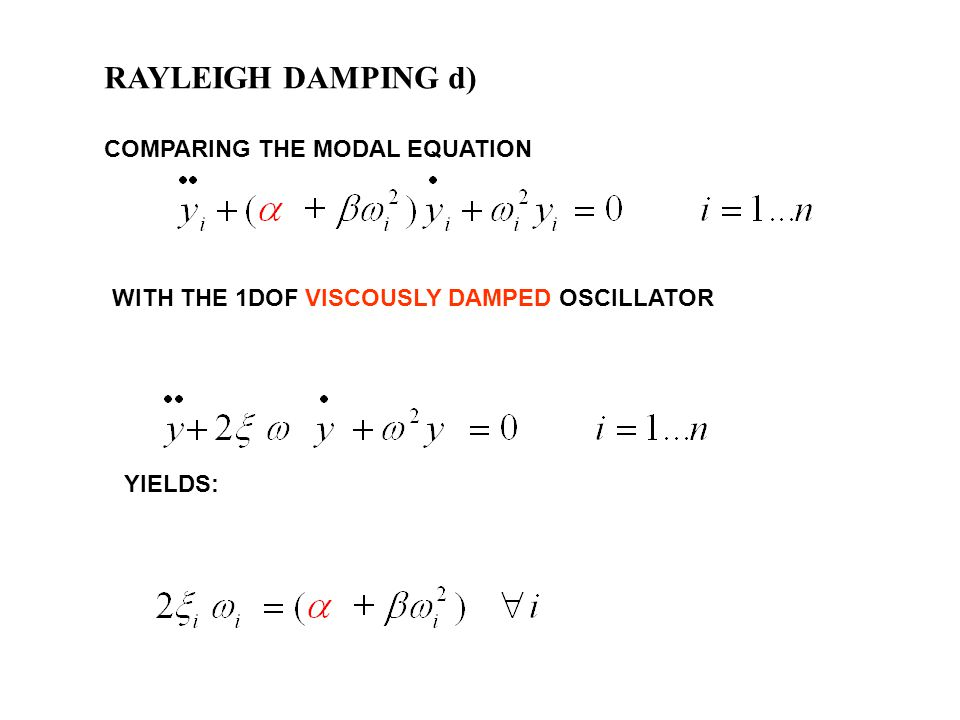 RAYLEIGH DAMPING d) COMPARING THE MODAL EQUATION WITH THE 1DOF VISCOUSLY DAMPED OSCILLATOR YIELDS: