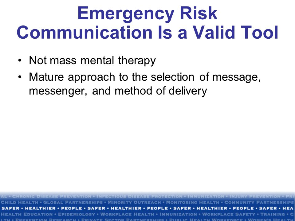 Emergency Risk Communication Is a Valid Tool Not mass mental therapy Mature approach to the selection of message, messenger, and method of delivery