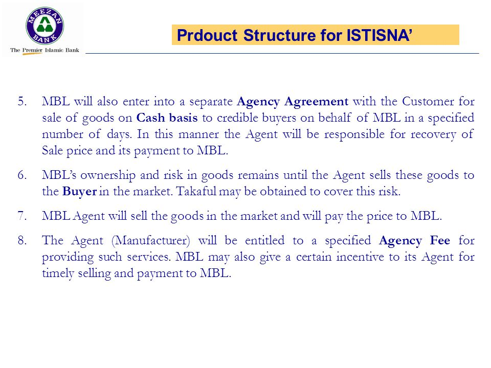5. MBL will also enter into a separate Agency Agreement with the Customer for sale of goods on Cash basis to credible buyers on behalf of MBL in a spe