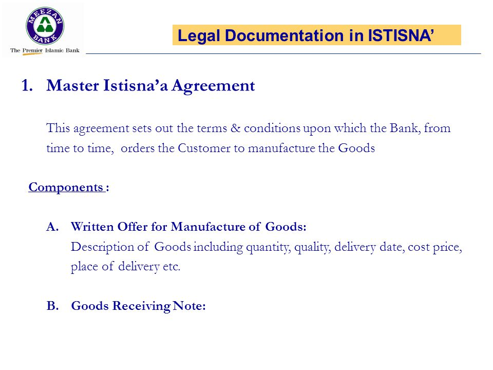 1.Master Istisnaa Agreement This agreement sets out the terms & conditions upon which the Bank, from time to time, orders the Customer to manufacture
