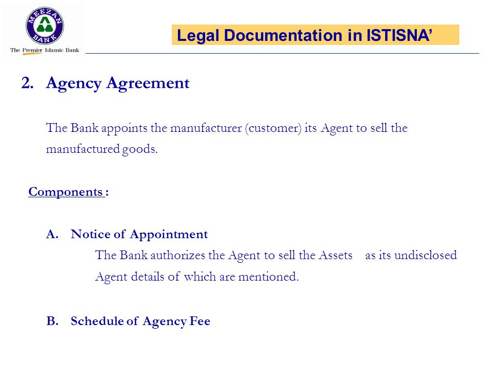 2.Agency Agreement The Bank appoints the manufacturer (customer) its Agent to sell the manufactured goods. Components : A.Notice of Appointment The Ba