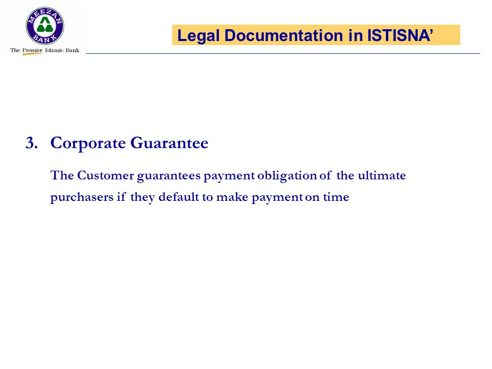 3.Corporate Guarantee The Customer guarantees payment obligation of the ultimate purchasers if they default to make payment on time Legal Documentatio