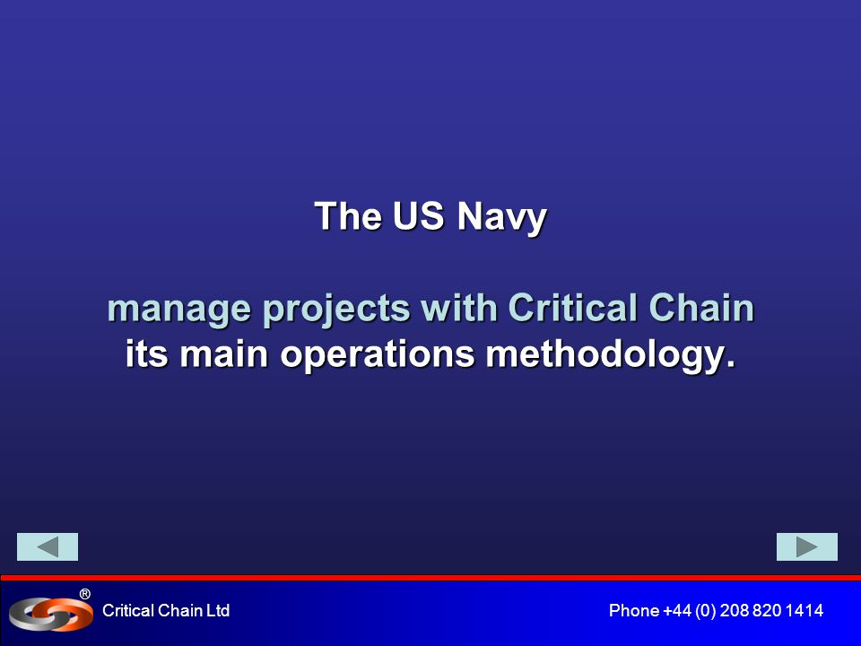 ® Critical Chain Ltd Phone +44 (0) 208 820 1414 The USA aerospace and defence industries use Critical Chain project management techniques