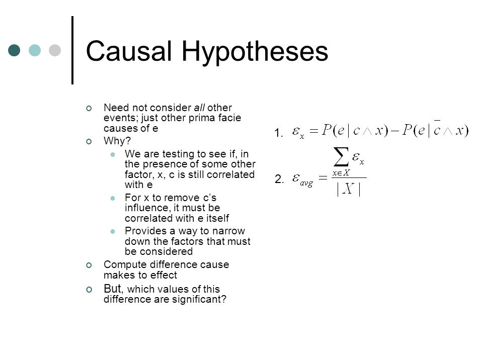 Causal Hypotheses 1.2. Need not consider all other events; just other prima facie causes of e Why.