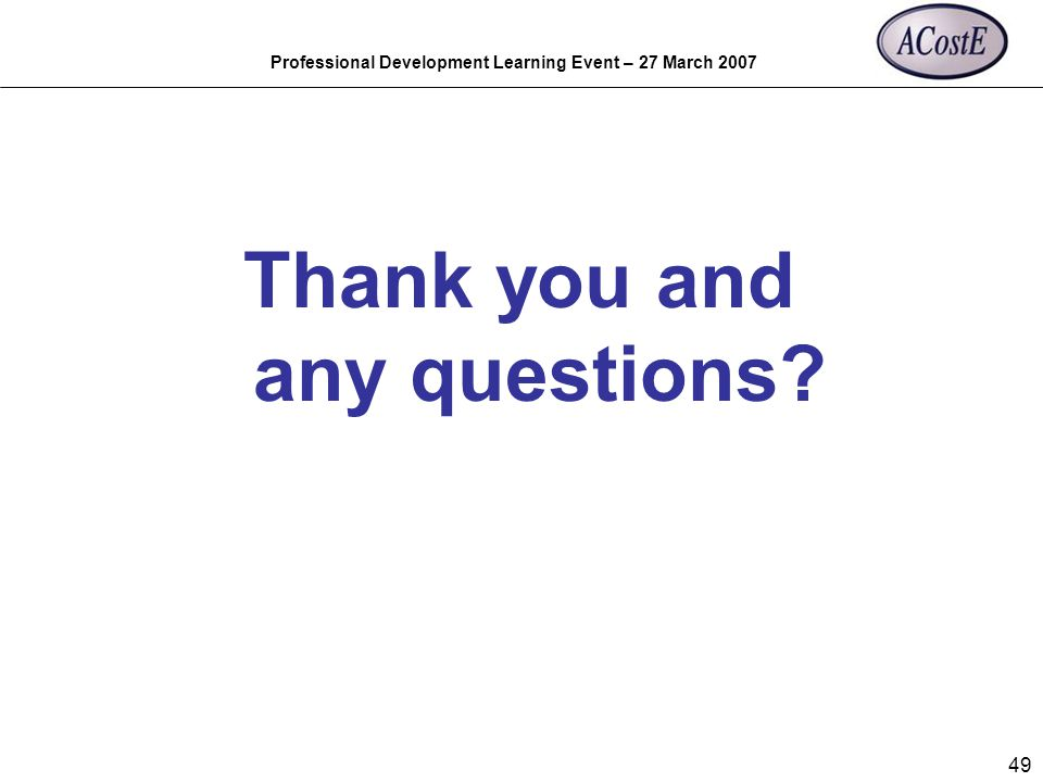 Professional Development Learning Event – 27 March 2007 49 Thank you and any questions?