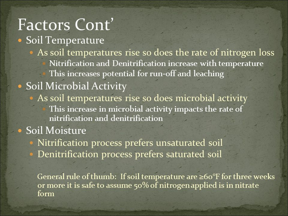 Factors Cont Soil Temperature As soil temperatures rise so does the rate of nitrogen loss Nitrification and Denitrification increase with temperature
