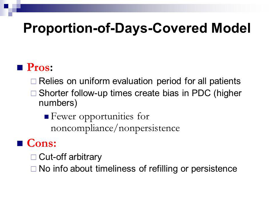 Pros: Relies on uniform evaluation period for all patients Shorter follow-up times create bias in PDC (higher numbers) Fewer opportunities for noncomp