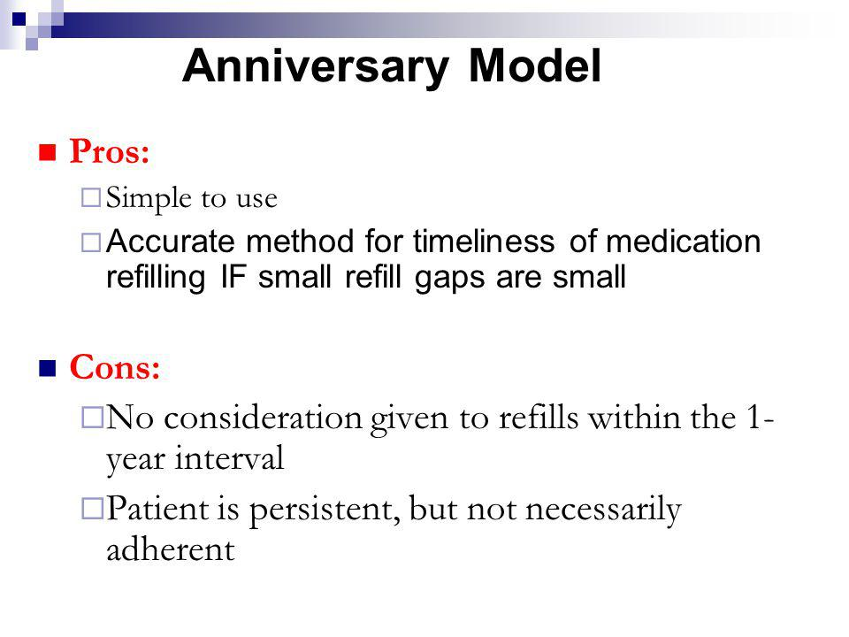 Anniversary Model Pros: Simple to use Accurate method for timeliness of medication refilling IF small refill gaps are small Cons: No consideration giv