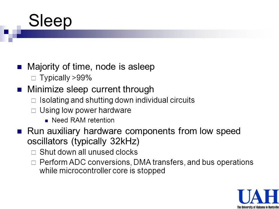 Sleep Majority of time, node is asleep Typically >99% Minimize sleep current through Isolating and shutting down individual circuits Using low power h