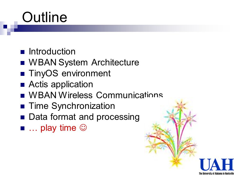 Outline Introduction WBAN System Architecture TinyOS environment Actis application WBAN Wireless Communications Time Synchronization Data format and p