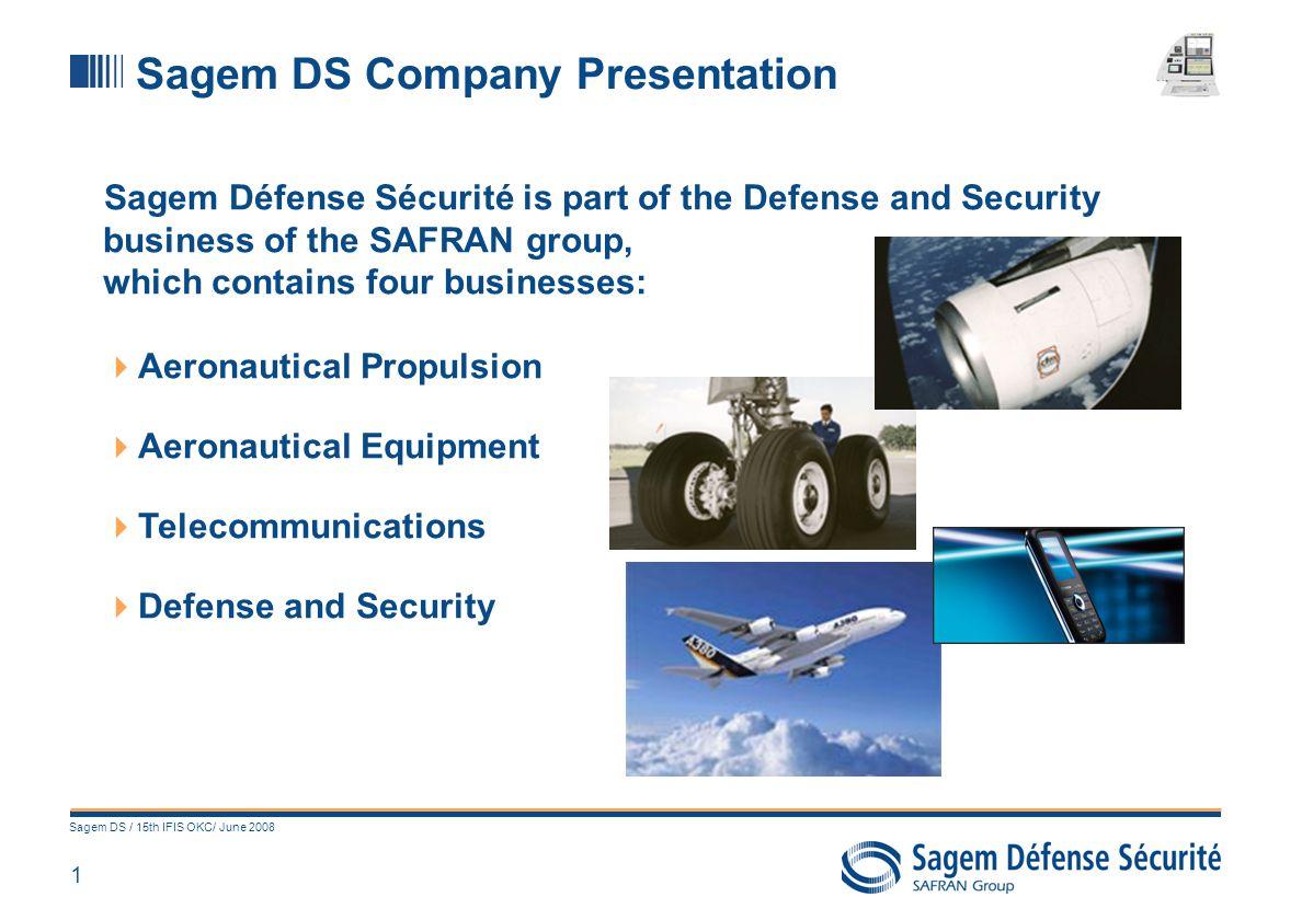 1 Sagem DS / 15th IFIS OKC/ June 2008 Sagem DS Company Presentation Sagem Défense Sécurité is part of the Defense and Security business of the SAFRAN