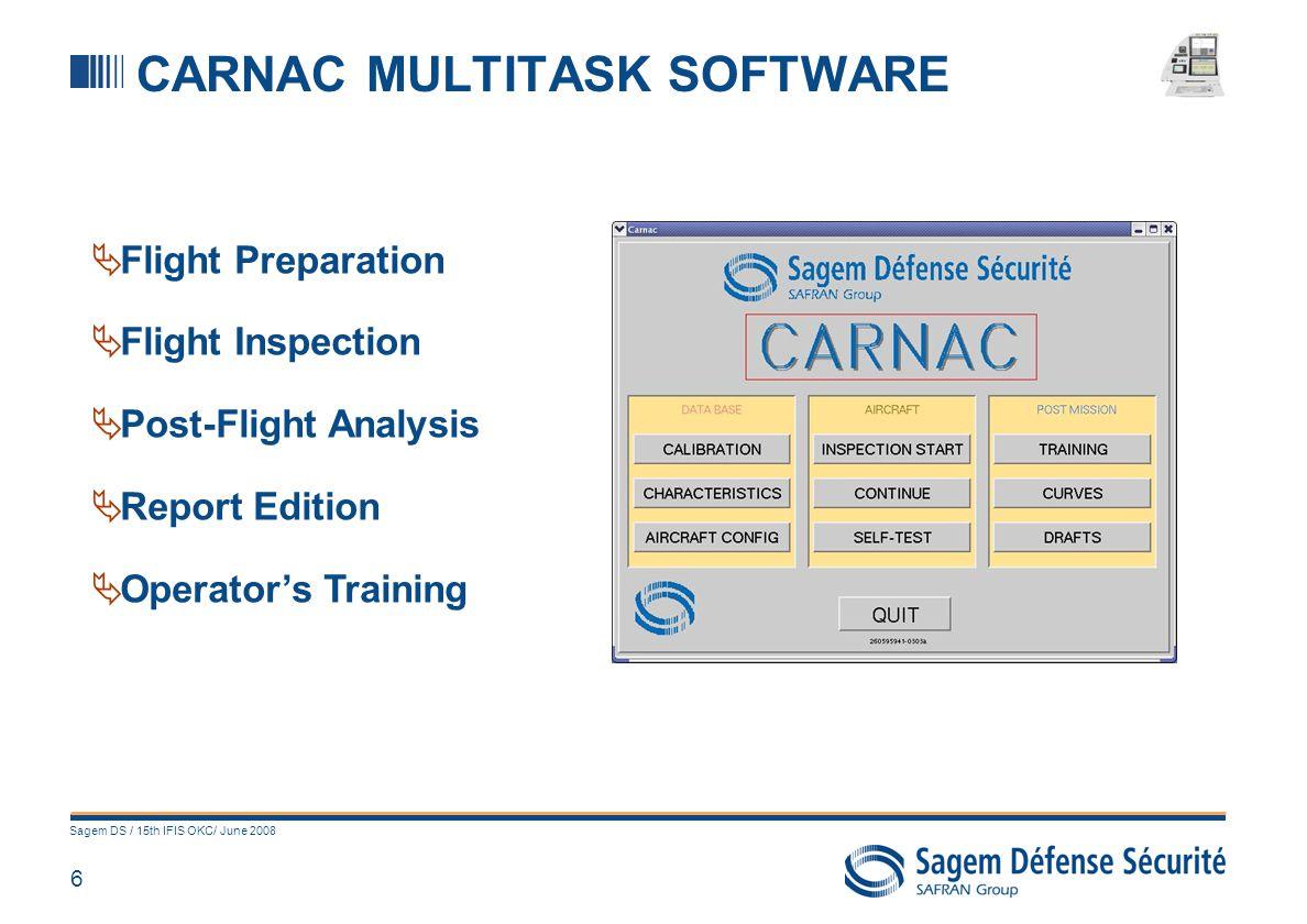 6 Sagem DS / 15th IFIS OKC/ June 2008 CARNAC MULTITASK SOFTWARE Flight Preparation Flight Inspection Post-Flight Analysis Report Edition Operators Tra