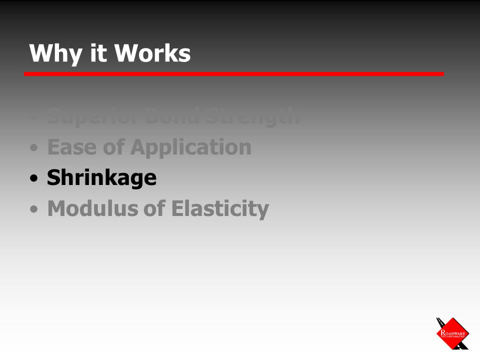 Why it Works Superior Bond Strength Ease of Application Shrinkage Modulus of Elasticity
