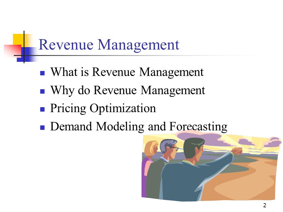 2 Revenue Management What is Revenue Management Why do Revenue Management Pricing Optimization Demand Modeling and Forecasting