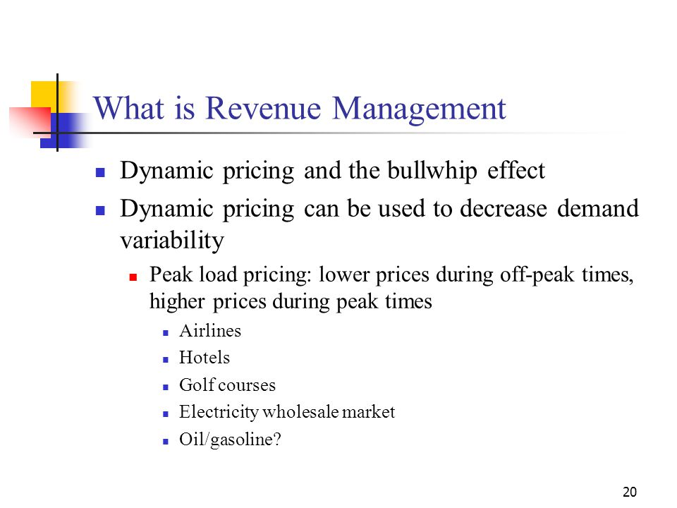 20 What is Revenue Management Dynamic pricing and the bullwhip effect Dynamic pricing can be used to decrease demand variability Peak load pricing: lo