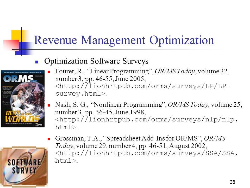 38 Revenue Management Optimization Optimization Software Surveys Fourer, R., Linear Programming, OR/MS Today, volume 32, number 3, pp. 46-55, June 200