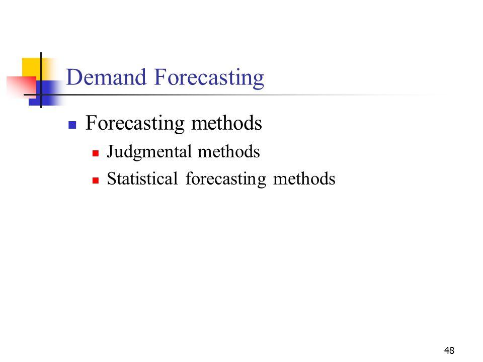 48 Forecasting methods Judgmental methods Statistical forecasting methods Demand Forecasting