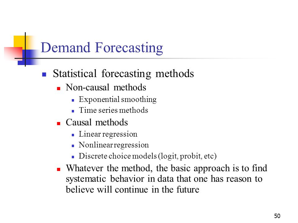 50 Statistical forecasting methods Non-causal methods Exponential smoothing Time series methods Causal methods Linear regression Nonlinear regression
