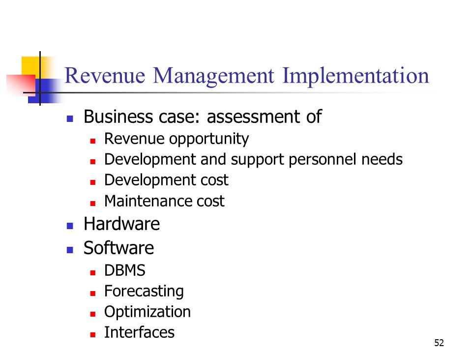 52 Revenue Management Implementation Business case: assessment of Revenue opportunity Development and support personnel needs Development cost Mainten