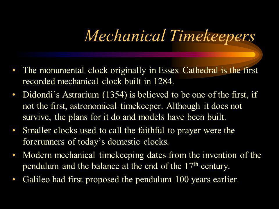 Mechanical Timekeepers The monumental clock originally in Essex Cathedral is the first recorded mechanical clock built in 1284.