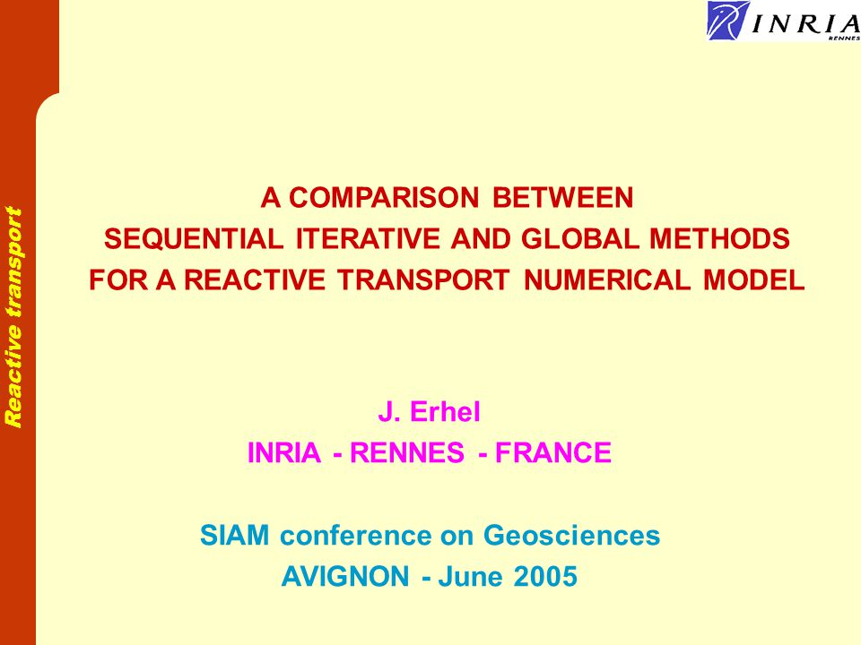 Reactive transport A COMPARISON BETWEEN SEQUENTIAL ITERATIVE AND GLOBAL METHODS FOR A REACTIVE TRANSPORT NUMERICAL MODEL J.