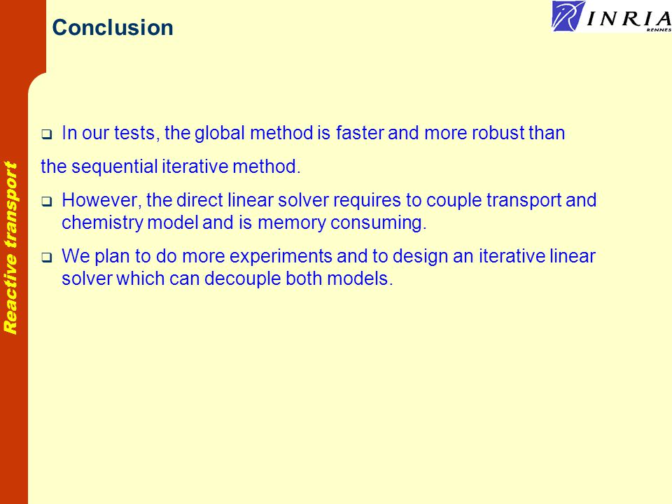 Reactive transport Conclusion In our tests, the global method is faster and more robust than the sequential iterative method.