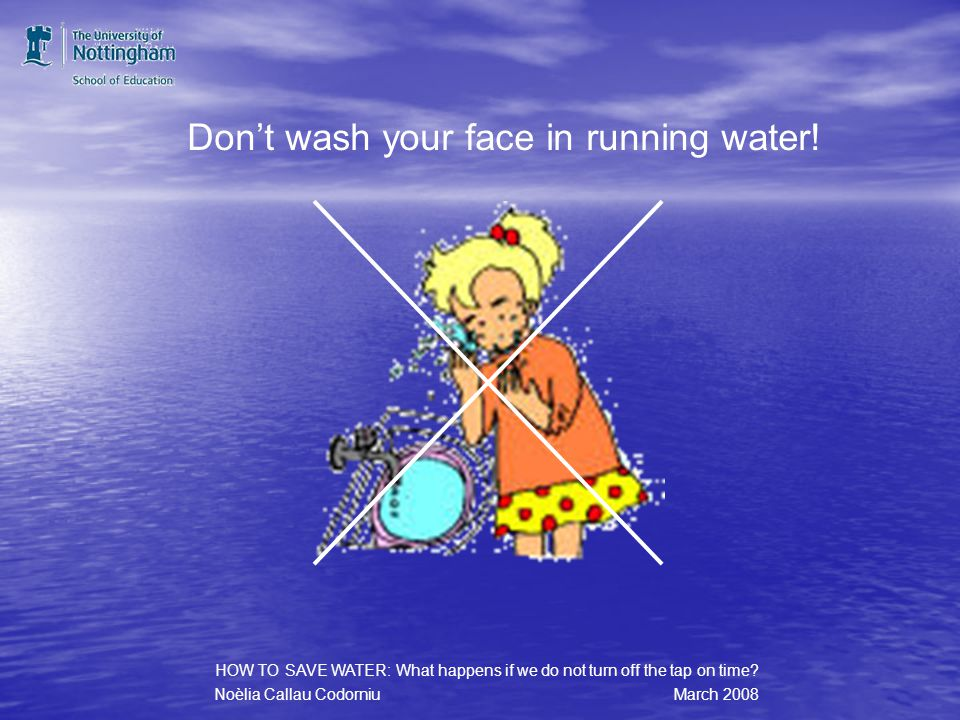 Take a shower instead. HOW TO SAVE WATER: What happens if we do not turn off the tap on time.