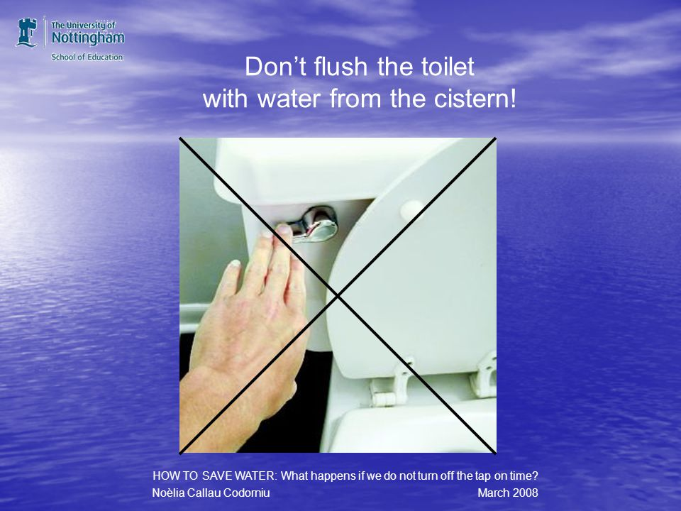 Use a wet towel instead. HOW TO SAVE WATER: What happens if we do not turn off the tap on time.