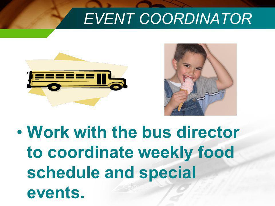 EVENT COORDINATOR Work with the bus director to coordinate weekly food schedule and special events.