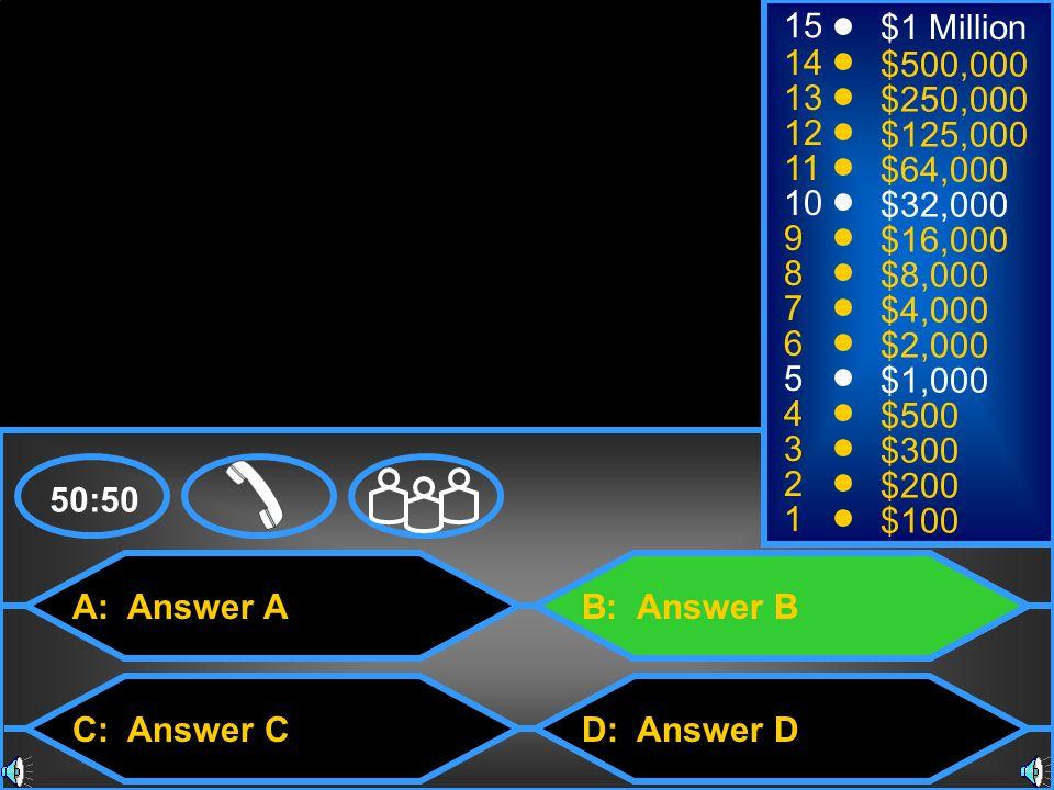 26 A: Answer A C: Answer C B: Answer B D: Answer D 50:50 15 14 13 12 11 10 9 8 7 6 5 4 3 2 1 $1 Million $500,000 $250,000 $125,000 $64,000 $32,000 $16,000 $8,000 $4,000 $2,000 $1,000 $500 $300 $200 $100