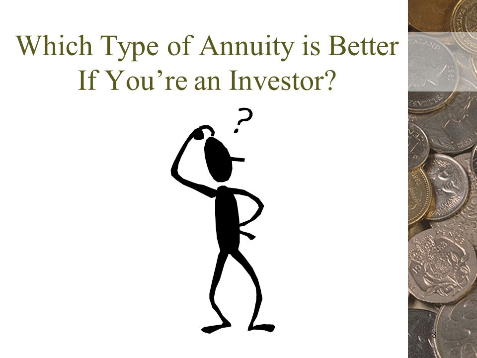 8 Which Type of Annuity is Better If Youre an Investor