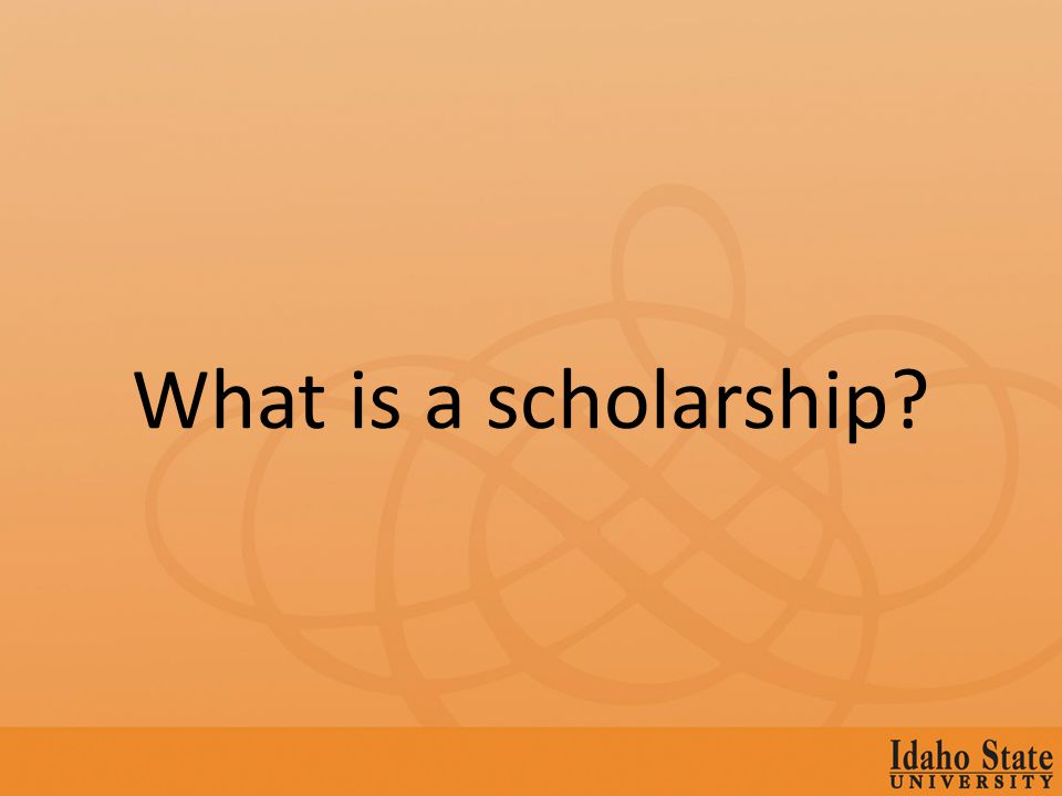 What is a scholarship