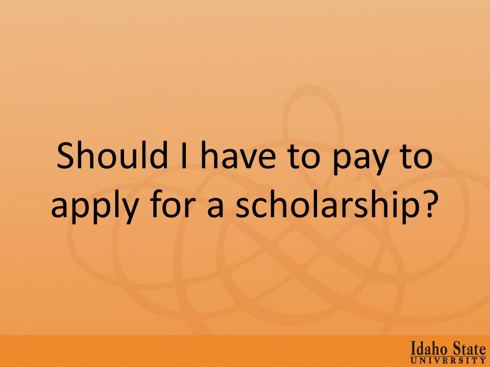 Should I have to pay to apply for a scholarship