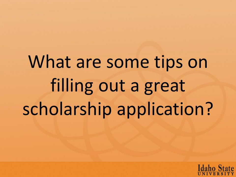 What are some tips on filling out a great scholarship application