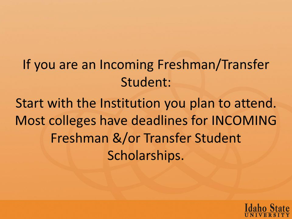 If you are an Incoming Freshman/Transfer Student: Start with the Institution you plan to attend.