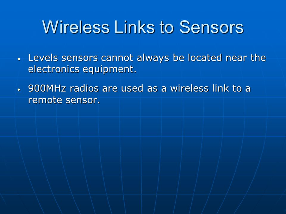 Wireless Links to Sensors Levels sensors cannot always be located near the electronics equipment. Levels sensors cannot always be located near the ele